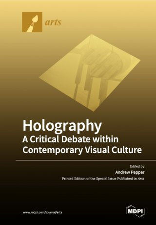 Holography A Critical Debate within Contemporary Visual Culture